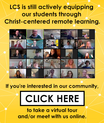 LCS is still actively equipping our students through Christ-centered remote learning.